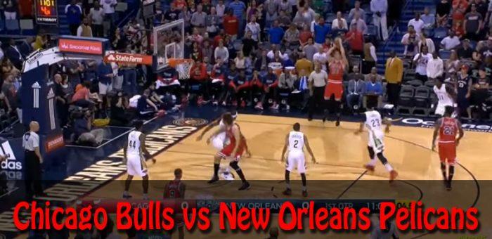 Chicago Bulls vs New Orleans Pelicans